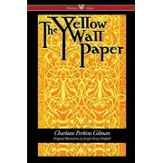 The Yellow Wallpaper (Wisehouse Classics - First 1892 Edition, with the Original Illustrations by Joseph Henry Hatfield), Paperback/Charlotte Perkins Gilman