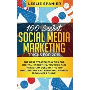 100 Secret Social Media Marketing Tricks for 2019: The Best Strategies & Tips for Digital Marketing, YouTube and Instagram Used by the Top Influencers, Paperback/Leslie Spanier