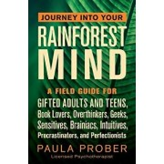Journey Into Your Rainforest Mind: A Field Guide for Gifted Adults and Teens, Book Lovers, Overthinkers, Geeks, Sensitives, Brainiacs, Intuitives, Pro, Paperback/Paula Prober