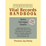 International Vital Records Handbook. 7th Edition: Births, Marriages, Deaths: Application Forms and Ordering Information for the Vital Records You Nee, Paperback/Thomas Jay Kemp