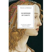 In Defense of Purity: An Analysis of the Catholic Ideals of Purity and Virginity, Paperback/Dietrich Von Hildebrand