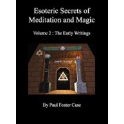 Esoteric Secrets of Meditation and Magic - Volume 2: The Early Writings, Paperback/Paul Foster Case