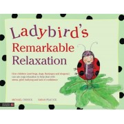 Ladybird's Remarkable Relaxation: How Children (and Frogs, Dogs, Flamingos and Dragons) Can Use Yoga Relaxation to Help Deal with Stress, Grief, Bully, Hardcover