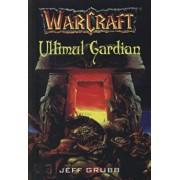 Warcraft - Ultimul Gardian (Vol. 3)/Jeff Grubb