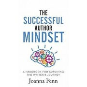 The Successful Author Mindset: A Handbook for Surviving the Writer's Journey, Hardcover/Joanna Penn