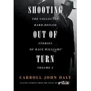 Shooting Out of Turn: The Collected Hard-Boiled Stories of Race Williams, Volume 3, Paperback/Carroll John Daly
