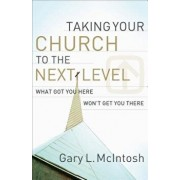 Taking Your Church to the Next Level: What Got You Here Won't Get You There, Paperback/Gary L. McIntosh