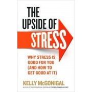 The Upside of Stress : Why stress is good for you (and how to get good at it)