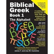 Biblical Greek Book 1: The Alphabet: A Workbook for Learning How to Read, Write and Pronounce the Letters of the Greek Alphabet, Paperback/James T. Cummins