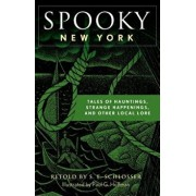 Spooky New York: Tales of Hauntings, Strange Happenings, and Other Local Lore, Paperback/S. E. Schlosser