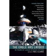 The Eagle Has Landed: 50 Years of Lunar Science Fiction, Paperback/Neil Clarke