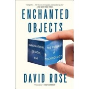 Enchanted Objects: Innovation, Design, and the Future of Technology, Paperback/David Rose