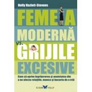 Femeia moderna vs. grijile excesive/Holly Hazlett-Stevens