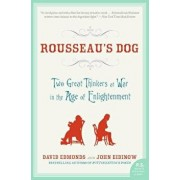 Rousseau's Dog: Two Great Thinkers at War in the Age of Enlightenment, Paperback/David Edmonds