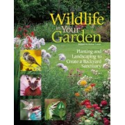 Wildlife in Your Garden: Planting and Landscaping to Create a Backyard Sanctuary, Paperback