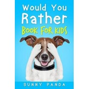 Would You Rather Book For Kids: The Book of Silly Scenarios, Challenging Choices, and Hilarious Situations the Whole Family Will Love (Game Book Gift, Paperback/Sunny Panda