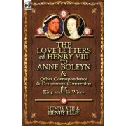 The Love Letters of Henry VIII to Anne Boleyn & Other Correspondence & Documents Concerning the King and His Wives, Paperback/Henry VIII King of England