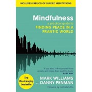 Mindfulness: A Practical Guide to Finding Peace in a Frantic World/Mark Williams, Danny Penman