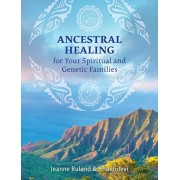 Ancestral Healing for Your Spiritual and Genetic Families, Paperback/Jeanne Ruland