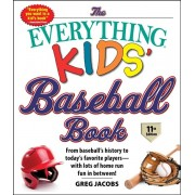 The Everything Kids' Baseball Book, 11th Edition: From Baseball's History to Today's Favorite Players--With Lots of Home Run Fun in Between!, Paperback/Greg Jacobs
