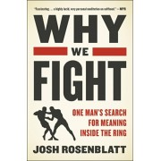 Why We Fight: One Man's Search for Meaning Inside the Ring, Paperback/Josh Rosenblatt