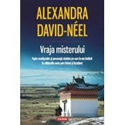 Vraja misterului. Fapte neobisnuite si personaje ciudate pe care le-am intalnit in calatoriile mele prin Orient si Occident/Alexandra David-Neel