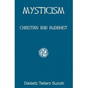 Mysticism: Christian and Buddhist, Paperback/Daisetz Teitaro Suzuki