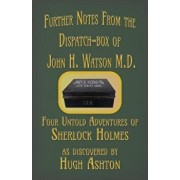 Further Notes from the Dispatch-Box of John H. Watson M.D.: Four Untold Adventures of Sherlock Holmes, Paperback/Hugh Ashton