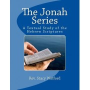 The Jonah Series: A Textual Study of the Hebrew Scriptures