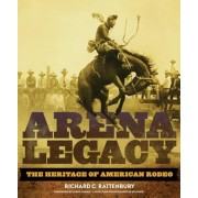 Arena Legacy: The Heritage of American Rodeo, Hardcover