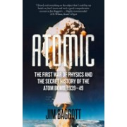 Atomic - The First War of Physics and the Secret History of the Atom Bomb 1939-49 (Baggott Jim)(Paperback) (9781848319929)