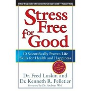 Stress Free for Good: 10 Scientifically Proven Life Skills for Health and Happiness, Paperback/Frederic Luskin