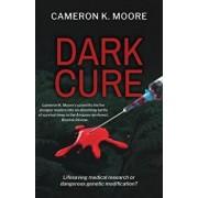 Dark Cure: Lifesaving Medical Research or Dangerous Genetic Modification?, Paperback/Cameron K. Moore