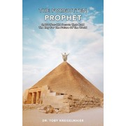 The Forgotten Prophet: 5,000 Year Old Secrets That Hold the Key for The Future of the World, Paperback/Toby Kreiselmaier