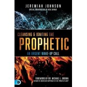Cleansing and Igniting the Prophetic: An Urgent Wake-Up Call, Paperback/Jeremiah Johnson