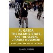 Al Qaeda, the Islamic State, and the Global Jihadist Movement: What Everyone Needs to Know