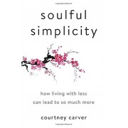 Soulful Simplicity: How Living with Less Can Lead to So Much More, Hardcover
