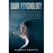 Dark Psychology: Learn the Art of Reading People and Influence Anyone, Deception, Mind Control, Covert Emotional Manipulation, Persuasi, Paperback/Norman Empath