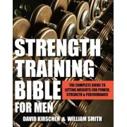 Strength Training Bible for Men: The Complete Guide to Lifting Weights for Power, Strength & Performance, Paperback