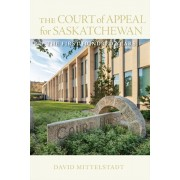 Court of Appeal for Saskatchewan. The First Hundred Years, Hardback/David Mittelstadt