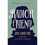 Radical Friend: Amy Kirby Post and Her Activist Worlds, Hardcover/Nancy A. Hewitt