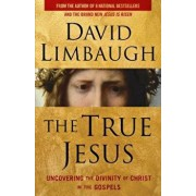 The True Jesus: Uncovering the Divinity of Christ in the Gospels, Paperback/David Limbaugh