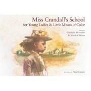 Miss Crandall's School for Young Ladies & Little Misses of Color, Hardcover/Elizabeth Alexander