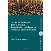 Le role du parlement dans la creation des politiques publiques en Roumanie postcommuniste/Irina Nicoleta Ionescu