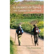 A Journey of Three: The Camino de Santiago, Paperback/Una Peregrina
