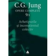 Opere complete 91 - Arhetipurile si inconstientul colectiv - C.G. Jung