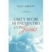 Creí Y Recibí Mi Encuentro Con Jesús, Paperback/Susy Abbate