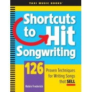 Shortcuts to Hit Songwriting: 126 Proven Techniques for Writing Songs That Sell, Paperback