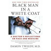 Black Man in a White Coat: A Doctor's Reflections on Race and Medicine, Paperback/Damon Tweedy