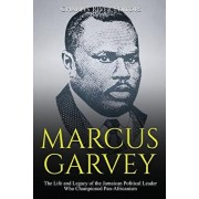 Marcus Garvey: The Life and Legacy of the Jamaican Political Leader Who Championed Pan-Africanism, Paperback/Charles River Editors